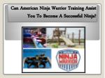 Can American Ninja Warrior Training Assist You To Become A Successful Ninja?