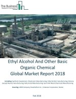 Ethyl Alcohol And Other Basic Organic Chemical Global Market Report 2018