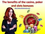 The benefits of the casino, poker and slots bonuses
