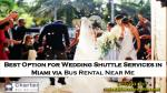 Best Option for Wedding Shuttle Services in Miami via Bus Rental Near Me