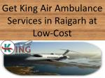 Get King Air Ambulance Services in Raigarh at Low-Cost