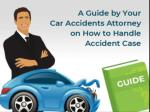 A Guide by Your Car Accidents Attorney on How to Handle Accident Case