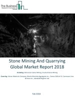 Stone Mining And Quarrying Global Market Report 2018