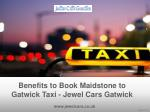 Benefits to Book Maidstone to Gatwick Taxi - Jewel Cars Gatwick