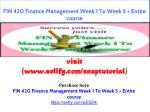 FIN 420 Finance Management Week 1 To Week 5   Entire course