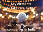 Key elements to take care by the Event Management companies in India