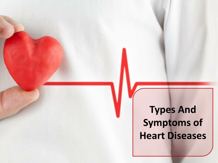 types and symptoms of heart diseases n.