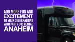 Add More Fun And Excitement To Your Celebrations With Party Bus Rental Anaheim