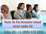 Dial  1-888-678-5401 How To Fix Amazon cloud error code 10