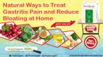 Natural Ways to Treat Gastritis Pain and Reduce Bloating at Home