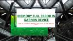 How to fix the memory full error in Garmin devices?