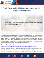Trunk Piston Engine Oil Market Size, Shares and Key Players Forecast to 2022