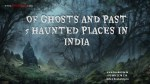 OF GHOSTS AND PAST 5 HAUNTED PLACES IN INDIA- BookOtrip