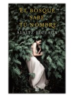 [PDF] Free Download El bosque sabe tu nombre By Alaitz Leceaga