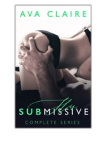 [PDF] Free Download His Submissive - Complete Series By Ava Claire