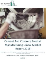 Cement And Concrete Product Manufacturing Global Market Report 2018