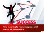 Give meaning to your entrepreneurial dream with Uber clone