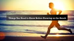 Things You Need to Know Before Running on the Beach
