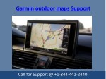 Garmin Outdoor Maps Support Service Call on @ 1-844-441-2440