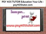 PSY 405 TUTOR Education Your Life / psy405tutor.com