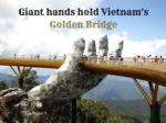 Giant Hands Hold Vietnam's Golden Bridge