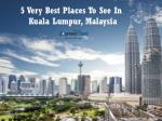 5 Very Best Places To See In Kuala Lumpur, Malaysia