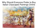 Why Should Everyone Prefer to Buy Italian Cityscapes Paintings Online?