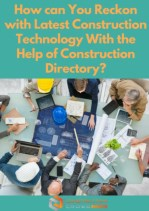 Construction Directory Helps You to Reckon With Latest Construction Technology