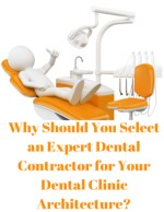 Top Reasons to choose Expert Dental Contractor For Your Dental Clinic Architecture!