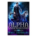 [PDF] Free Download Alpha Underground Trilogy By Aimee Easterling