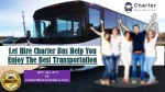 Let Hire Charter Bus Help You Enjoy The Best Transportation