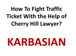 How To Fight Traffic Ticket With the Help of Cherry Hill Lawyer