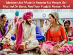 Matches are made in heaven but people get married on Earth. Find your Punjabi partner now!