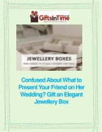 Confused About What to Present Your Friend on Her Wedding? Gift an Elegant Jewellery Box