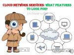 Cloud Network Services: What Features to Look For?