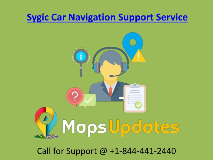 PPT - Provide the Sygic Car Navigation Support Service Call us @ 1