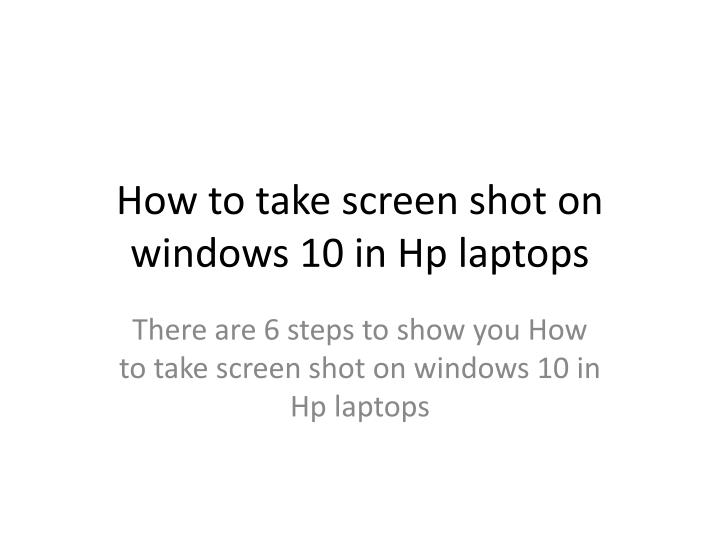 PPT - How to take screen shot on windows 10 in Hp laptops PowerPoint