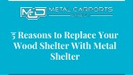 5 Reasons To Replace Your Wood Shelter With Metal Shelter