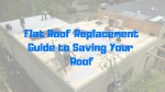 Flat Roof Replacement Guide To Saving Your Roof