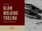 Common Blow Molding Tooling Design Mistakes