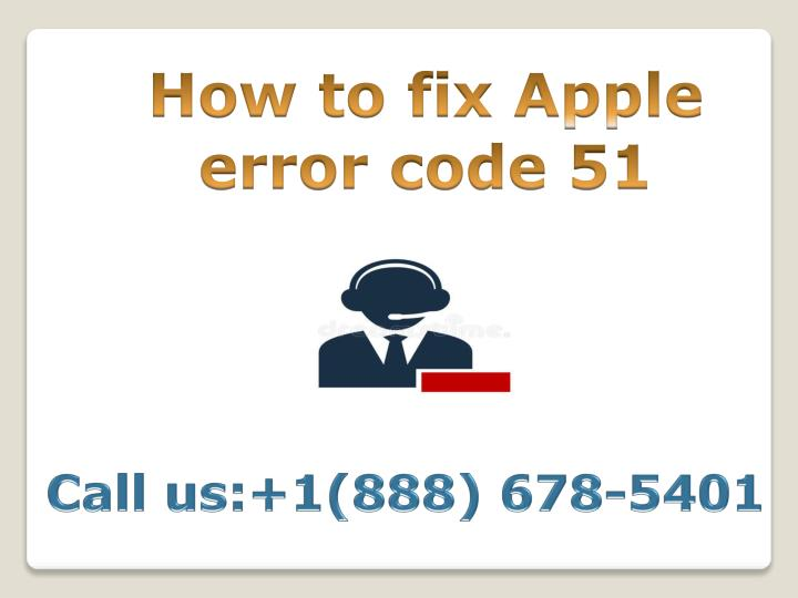 PPT - contact 888 678-5401 how to fix apple error code 51