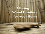 Alluring Wood Furniture for your Home