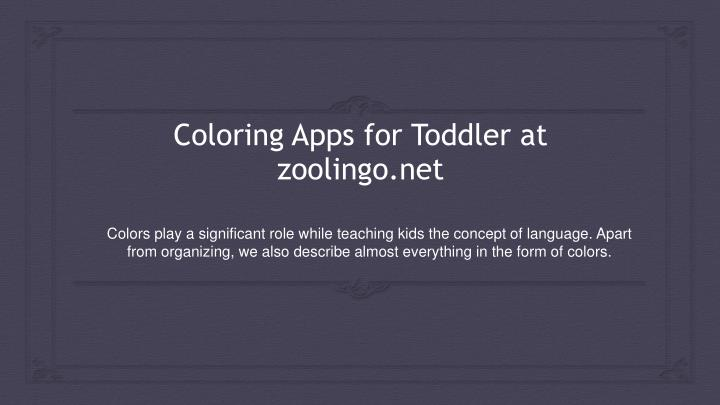 PPT - Coloring Apps for Toddler at zoolingo.net PowerPoint ...