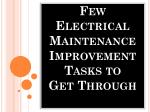 Few Electrical Maintenance Improvement Tasks to Get Through