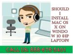 contact 8886785401 Should I install Mac OS x on window 10 (HP Laptop)?