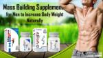 How to Increase Body Weight in Men with Mass Building Natural Pills?