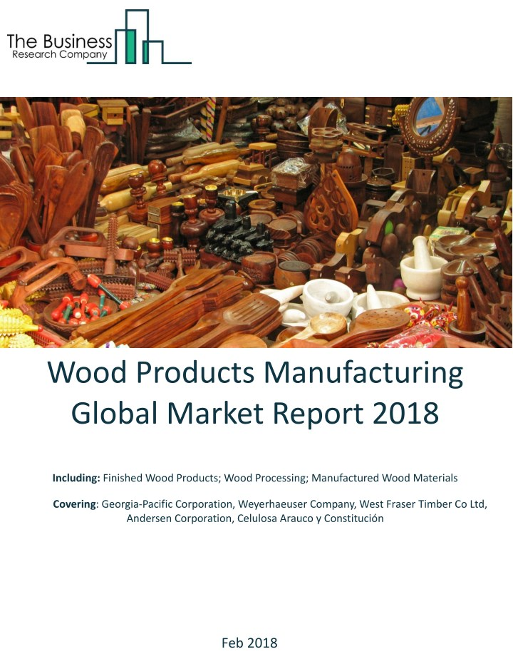 PPT - Wood Products Manufacturing Global Market Report 2018