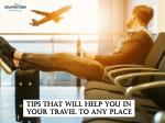 Tips That Will Help You In Your Travel To Any Place