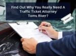 Find Out Why You Really Need A Traffic Ticket Attorney Toms River?