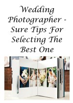 Wedding Photographer - Sure Tips For Selecting The Best One